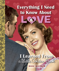 Everything I Need to Know About Love I Learned from a Little Golden Postcard Book dianemuldrow.com