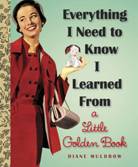 Everything I Need to Know I Learned from a Little Golden Book dianemuldrow.com